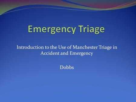 Introduction to the Use of Manchester Triage in Accident and Emergency
