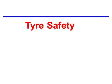 TIRE SAFETY Tyre Safety.