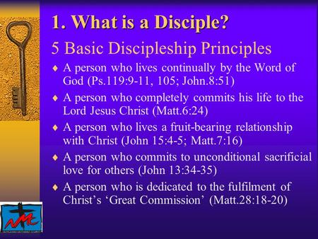1. What is a Disciple? 5 Basic Discipleship Principles  A person who lives continually by the Word of God (Ps.119:9-11, 105; John.8:51)  A person who.
