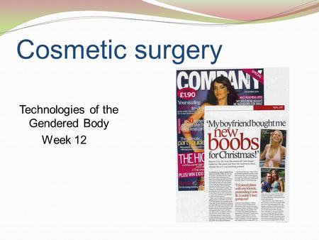 Cosmetic surgery Technologies of the Gendered Body Week 12.
