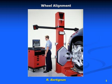 1 Wheel Alignment R. Bortignon. 2 Wheel Alignment Angles tire positioning angles are…tire positioning angles are…  caster  camber  toe in or toe out.