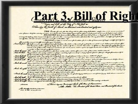 Part 3, Bill of Rights. Amending the Constitution To Amend (change) the constitution both houses of the legislature must approve by a 2/3rds vote. The.