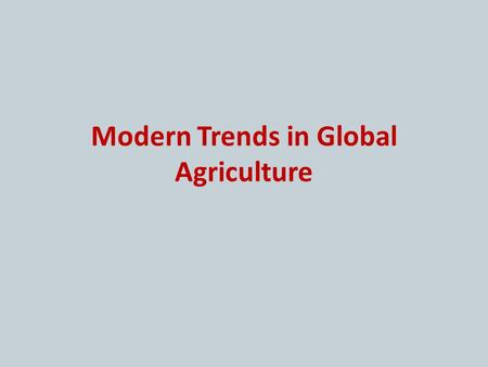 Modern Trends in Global Agriculture