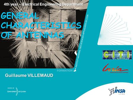 Antennas – G. Villemaud 0 4th year – Electrical Engineering Department Guillaume VILLEMAUD GENERAL CHARACTERISTICS OF ANTENNAS.