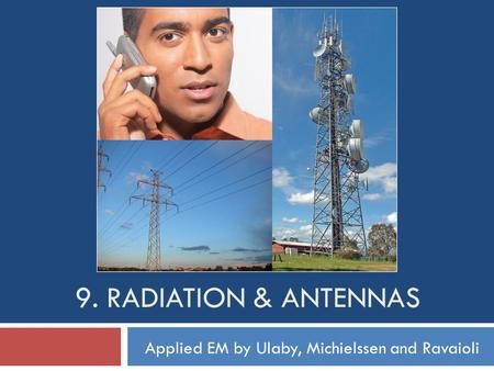 9. Radiation & Antennas Applied EM by Ulaby, Michielssen and Ravaioli.