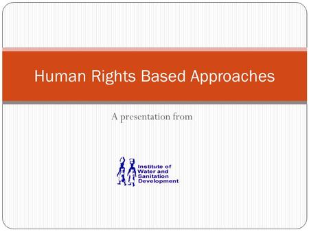A presentation from Human Rights Based Approaches.