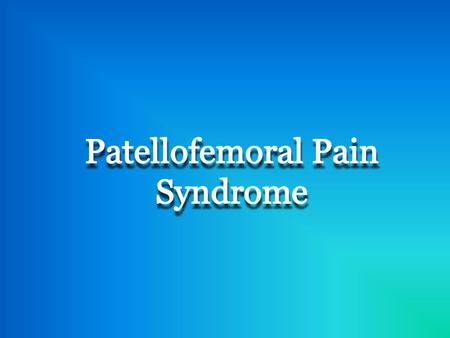 What is Patellofemoral Pain Syndrome? Patellofemoral Pain Syndrome is a spectrum of processes all characterized by retropatellar pain (behind the kneecap)