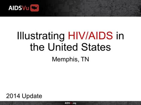 Illustrating HIV/AIDS in the United States 2014 Update Memphis, TN.