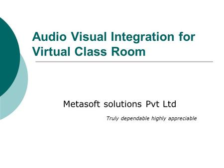 Audio Visual Integration for Virtual Class Room Metasoft solutions Pvt Ltd Truly dependable highly appreciable.