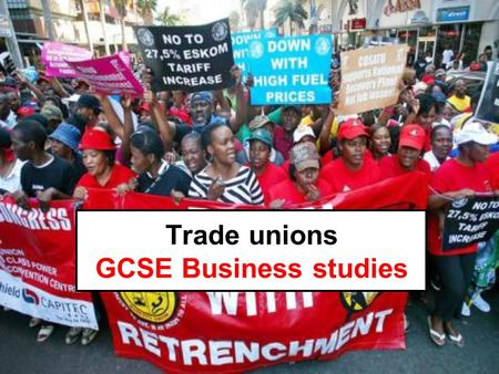 Trade unions GCSE Business studies. Lesson objectives £ Can I explain the term 'trade union' and give details? ££ Am I able to list the role of trade.