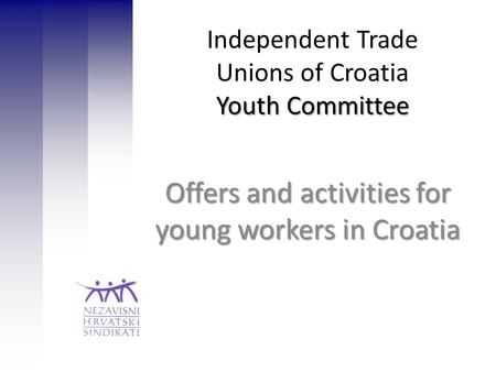 Youth Committee Independent Trade Unions of Croatia Youth Committee Offers and activities for young workers in Croatia.