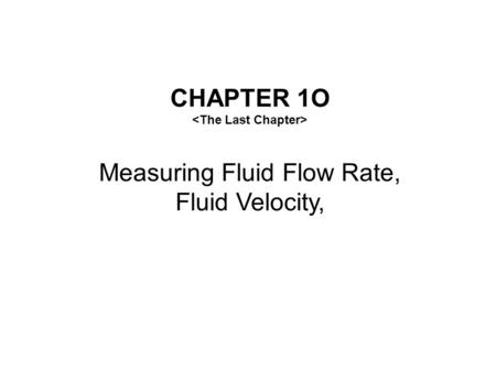 CHAPTER 1O Measuring Fluid Flow Rate, Fluid Velocity,