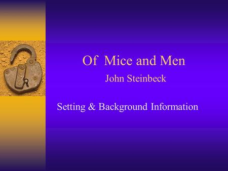 Of Mice and Men John Steinbeck Setting & Background Information.