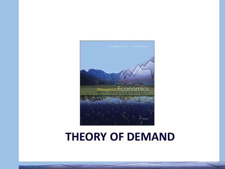 Managerial Economics THEORY OF DEMAND. Managerial Economics After going through this unit, you will be able to: 0 Explain meaning and concept of demand.