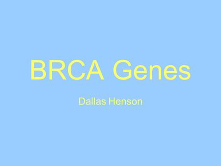BRCA Genes Dallas Henson. BReast CAncer Women have about a 1 in 7 chance of getting breast cancer in their lifetime. Most cancer is sporadic, about 5-10%