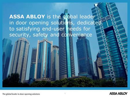 ASSA ABLOY is the global leader in door opening solutions, dedicated to satisfying end-user needs for security, safety and convenience 1.