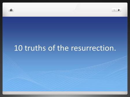 10 truths of the resurrection.. 10 truths of theresurrection 1 Jesus is the Son of God. Romans 1 v4 and declared to be the Son of God with poweraccording.