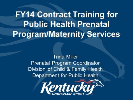 FY14 Contract Training for Public Health Prenatal Program/Maternity Services Trina Miller Prenatal Program Coordinator Division of Child & Family Health.