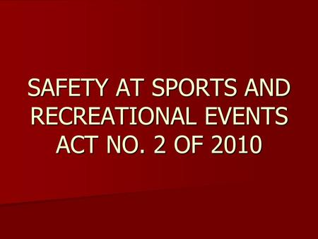 SAFETY AT SPORTS AND RECREATIONAL EVENTS ACT NO. 2 OF 2010.