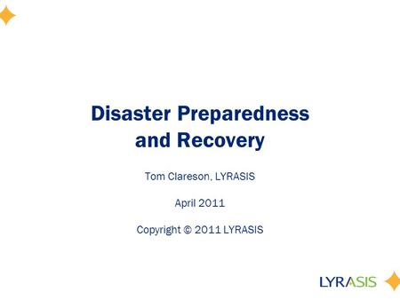 Disaster Preparedness and Recovery Tom Clareson, LYRASIS April 2011 Copyright © 2011 LYRASIS.