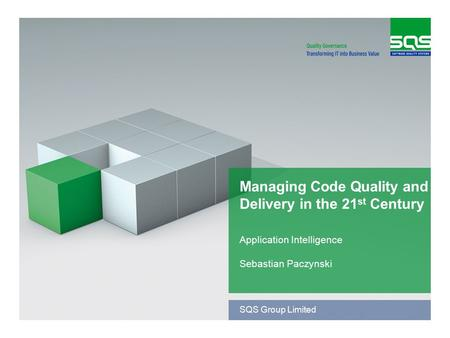 SQS Group Limited Managing Code Quality and Delivery in the 21 st Century Application Intelligence Sebastian Paczynski.