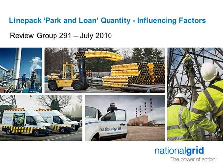 Linepack 'Park and Loan' Quantity - Influencing Factors Review Group 291 – July 2010.