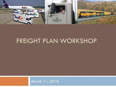 FREIGHT PLAN WORKSHOP March 11, 2010. Discussion Outline  Freight Plan Context  Overview of Document Structure  Define Freight Subcommittee Objectives.