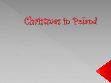 Christmas is the best time of year. In Poland, Christmas is celebrated in a very special way. People begin to think about Christmas and prepare carefully.