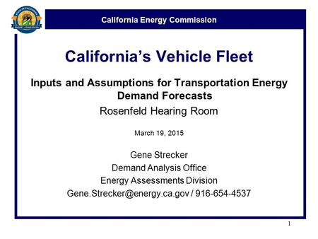 California Energy Commission California's Vehicle Fleet Inputs and Assumptions for Transportation Energy Demand Forecasts Rosenfeld Hearing Room March.