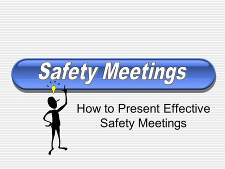 How to Present Effective Safety Meetings. General responsibilities as a Safety Chair.