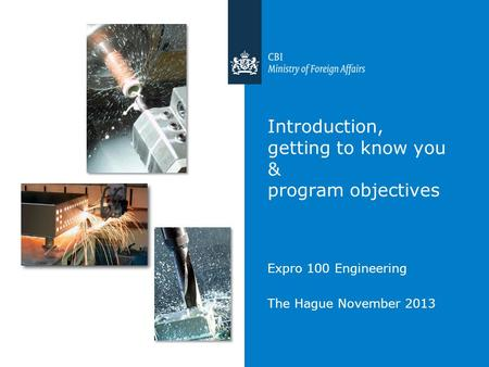 Introduction, getting to know you & program objectives Expro 100 Engineering The Hague November 2013.