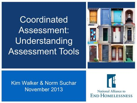 Coordinated Assessment: Understanding Assessment Tools 1 Kim Walker & Norm Suchar November 2013.