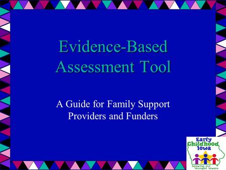 Evidence-Based Assessment Tool A Guide for Family Support Providers and Funders.