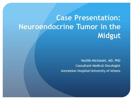 Case Presentation: Neuroendocrine Tumor in the Midgut