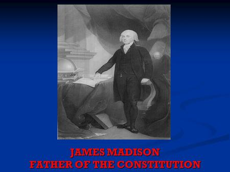 JAMES MADISON FATHER OF THE CONSTITUTION. Facts about Madison Facts about Madison Leader in the Virginia Assembly and Writer of Virginia Constitution.