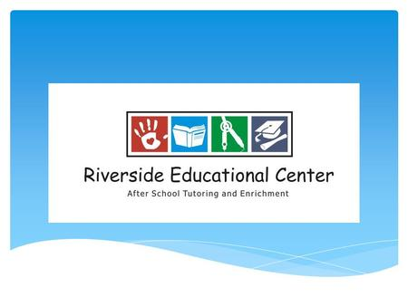 Mission: The Riverside Educational Center provides structured tutoring and diverse extra-curricular activities in the after school hours for academically.