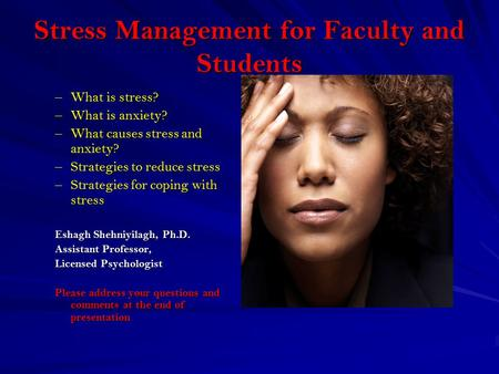 Stress Management for Faculty and Students –What is stress? –What is anxiety? –What causes stress and anxiety? –Strategies to reduce stress –Strategies.