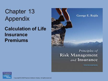 Copyright © 2008 Pearson Addison-Wesley. All rights reserved. Calculation of Life Insurance Premiums Chapter 13 Appendix.