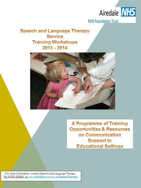 For more information, contact Speech and Language Therapy: Tel 01535 293641 or www.airedale-trust.nhs.uk/SpeechTherapywww.airedale-trust.nhs.uk/SpeechTherapy.