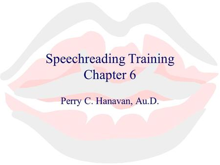 Speechreading Training Chapter 6 Perry C. Hanavan, Au.D.