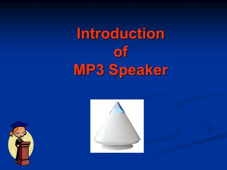 Introduction of MP3 Speaker. Features of MP3 Speaker  Playback the music stored on a SD/MMC card or from external audio devices card or from external.