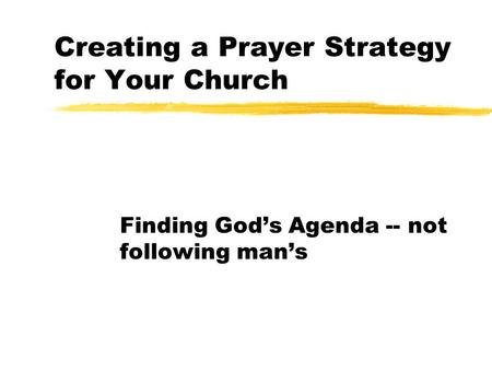 Creating a Prayer Strategy for Your Church Finding God's Agenda -- not following man's.