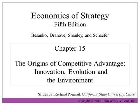 Economics of Strategy Fifth Edition Slides by: Richard Ponarul, California State University, Chico Copyright  2010 John Wiley  Sons, Inc. Chapter 15.