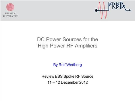 DC Power Sources for the High Power RF Amplifiers By Rolf Wedberg Review ESS Spoke RF Source 11 – 12 December 2012.