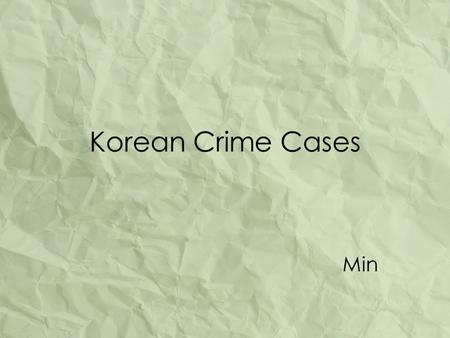Korean Crime Cases Min. Relationship between Various Crime 1 st Question.