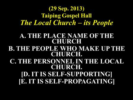 (29 Sep. 2013) Taiping Gospel Hall The Local Church – its People A. THE PLACE NAME OF THE CHURCH B. THE PEOPLE WHO MAKE UP THE CHURCH. C. THE PERSONNEL.