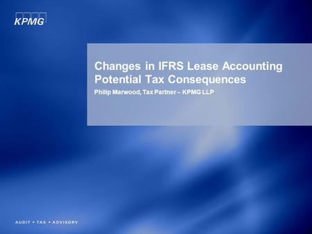 Changes in IFRS Lease Accounting Potential Tax Consequences Philip Marwood, Tax Partner – KPMG LLP.