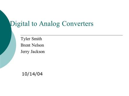 Digital to Analog Converters