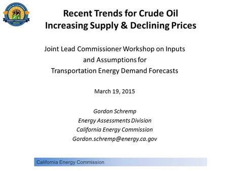 Recent Trends for Crude Oil Increasing Supply & Declining Prices Joint Lead Commissioner Workshop on Inputs and Assumptions for Transportation Energy Demand.