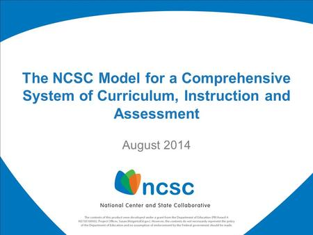The NCSC Model for a Comprehensive System of Curriculum, Instruction and Assessment August 2014.